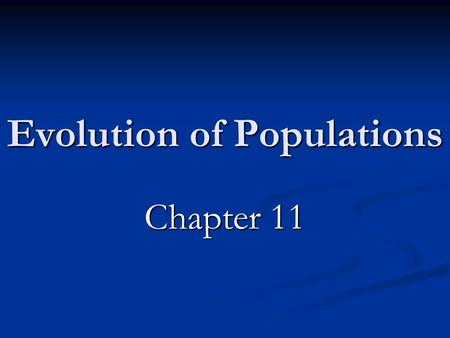 Evolution of Populations Chapter 11. Genetic Variation Within Populations Variation and gene pools Gene pool – all genes present in a population Allele.