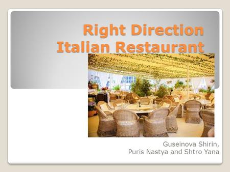 Right Direction Italian Restaurant Guseinova Shirin, Puris Nastya and Shtro Yana.