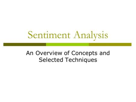 Sentiment Analysis An Overview of Concepts and Selected Techniques.