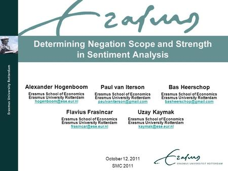 Determining Negation Scope and Strength in Sentiment Analysis SMC 2011 Paul van Iterson Erasmus School of Economics Erasmus University Rotterdam