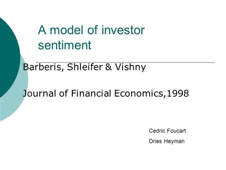 A model of investor sentiment Barberis, Shleifer & Vishny Journal of Financial Economics,1998 Cedric Foucart Dries Heyman.