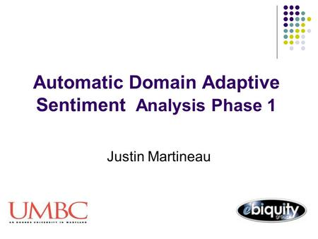 Automatic Domain Adaptive Sentiment Analysis Phase 1 Justin Martineau.