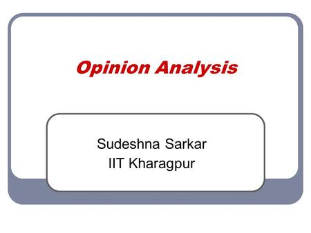 Opinion Analysis Sudeshna Sarkar IIT Kharagpur. Introduction – facts and opinions Two main types of information on the Web. Facts and Opinions Current.