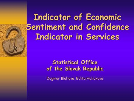 Indicator of Economic Sentiment and Confidence Indicator in Services Statistical Office of the Slovak Republic Dagmar Blahova, Edita Holickova.