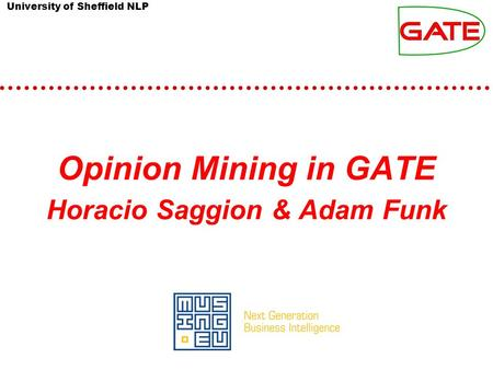 University of Sheffield NLP Opinion Mining in GATE Horacio Saggion & Adam Funk.