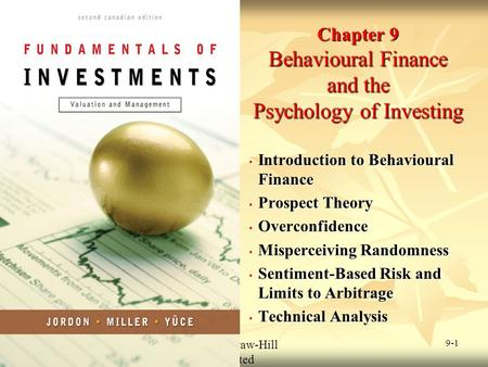 © 2009 McGraw-Hill Ryerson Limited 9-1 Chapter 9 Behavioural Finance and the Psychology of Investing Introduction to Behavioural Finance Introduction to.