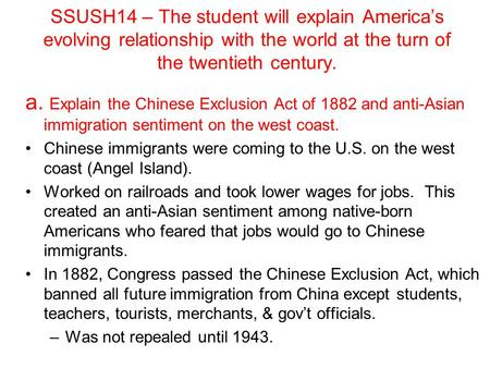SSUSH14 – The student will explain America's evolving relationship with the world at the turn of the twentieth century. a. Explain the Chinese Exclusion.
