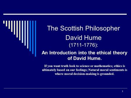 The Scottish Philosopher David Hume ( ):