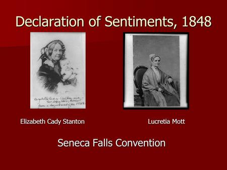Declaration of Sentiments, 1848 Elizabeth Cady StantonLucretia Mott Seneca Falls Convention.