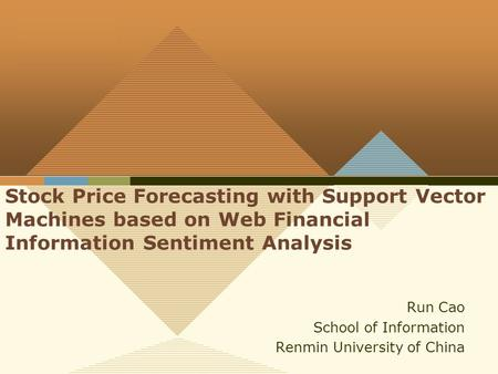 Company LOGO Stock Price Forecasting with Support Vector Machines based on Web Financial Information Sentiment Analysis Run Cao School of Information Renmin.