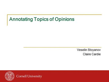Annotating Topics of Opinions Veselin Stoyanov Claire Cardie.