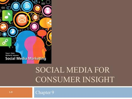 SOCIAL MEDIA FOR CONSUMER INSIGHT Chapter 9 1-9. Chapter Objectives  Describe the types of data used in social media research  Explain the different.