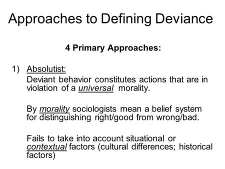 defining deviance ppt video online  approaches to defining deviance 4 primary approaches 1 absolutist deviant behavior constitutes actions