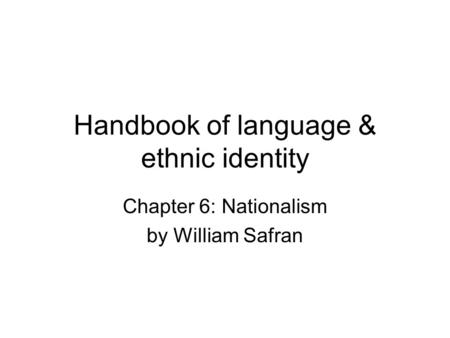 Handbook of language & ethnic identity Chapter 6: Nationalism by William Safran.