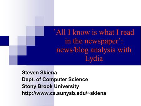 `All I know is what I read in the newspaper': news/blog analysis with Lydia Steven Skiena Dept. of Computer Science Stony Brook University