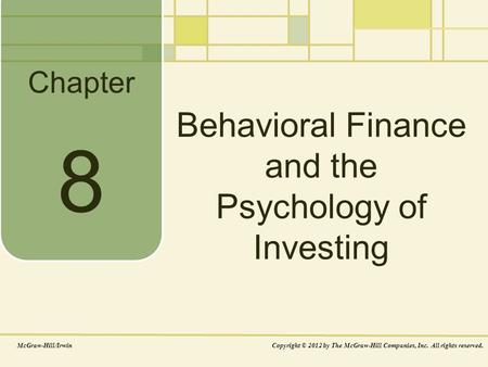 Chapter Behavioral Finance and the Psychology of Investing McGraw-Hill/IrwinCopyright © 2012 by The McGraw-Hill Companies, Inc. All rights reserved. 8.