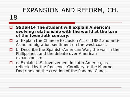 EXPANSION AND REFORM, CH. 18  SSUSH14 The student will explain America's evolving relationship with the world at the turn of the twentieth century. 
