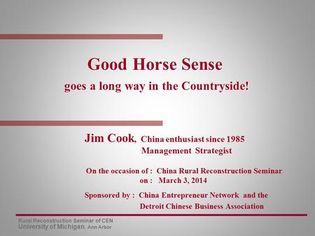 Rural Reconstruction Seminar of CEN University of Michigan, Ann Arbor Good Horse Sense goes a long way in the Countryside! Good Horse Sense goes a long.