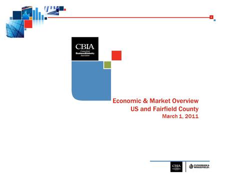 0 Economic & Market Overview US and Fairfield County March 1, 2011.