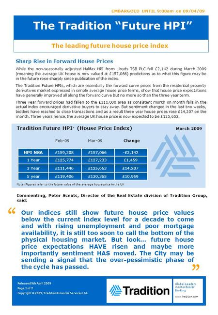 "Global Leaders in Interdealer Broking www.tradition.com The leading future house price index EMBARGOED UNTIL 9:00am on 09/04/09 The Tradition ""Future HPI"""