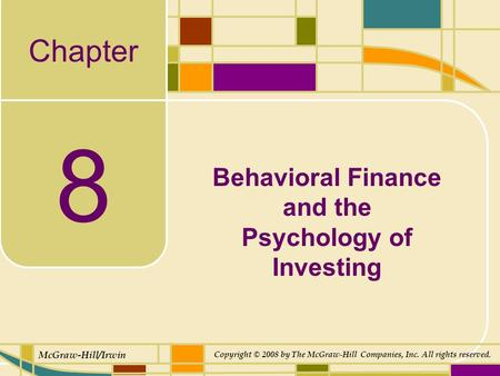 Chapter McGraw-Hill/Irwin Copyright © 2008 by The McGraw-Hill Companies, Inc. All rights reserved. 8 Behavioral Finance and the Psychology of Investing.