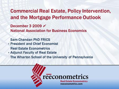 Commercial Real Estate, Policy Intervention, and the Mortgage Performance Outlook December 3 2009 〆 National Association for Business Economics Sam Chandan.