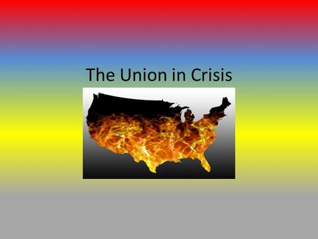 Division and Civil War The Union in Crisis. The Politics of Slavery Slavery in America 1850: Existed for 200 years – mostly in the South – Abolished in.