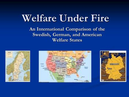 Welfare Under Fire An International Comparison of the Swedish, German, and American Welfare States.