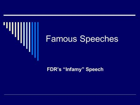 "Famous Speeches FDR's ""Infamy"" Speech."