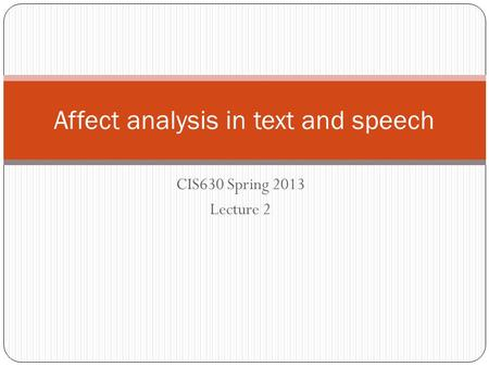 CIS630 Spring 2013 Lecture 2 Affect analysis in text and speech.
