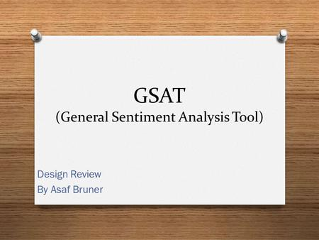 GSAT (General Sentiment Analysis Tool) Design Review By Asaf Bruner.
