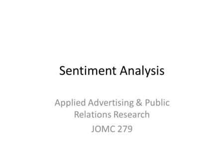 Sentiment Analysis Applied Advertising & Public Relations Research JOMC 279.