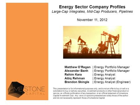 Energy Sector Company Profiles Large-Cap Integrates, Mid-Cap Producers, Pipelines November 11, 2012 Matthew O'Regan| Energy Portfolio Manager Alexander.