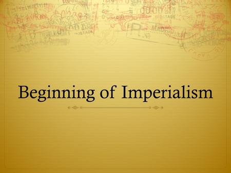 Beginning of Imperialism. Expansionist Stirrings and War with Spain, 1878-1901  Roots of Expansionist Sentiment  In the late 19th century the U.S.A.