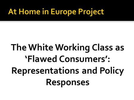 The White Working Class as 'Flawed Consumers': Representations and Policy Responses.