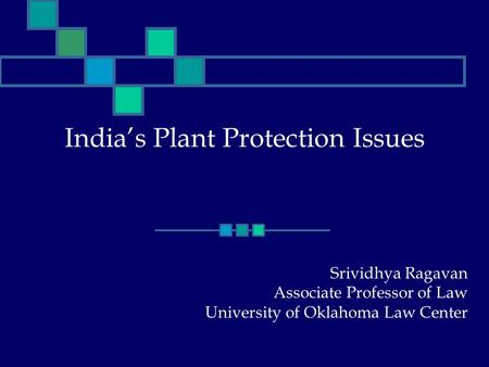 India's Plant Protection Issues Srividhya Ragavan Associate Professor of Law University of Oklahoma Law Center.