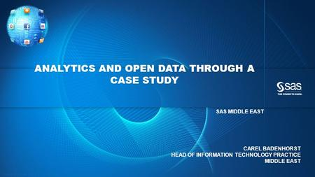 Copyright © 2013, SAS Institute Inc. All rights reserved. ANALYTICS AND OPEN DATA THROUGH A CASE STUDY SAS MIDDLE EAST CAREL BADENHORST HEAD OF INFORMATION.