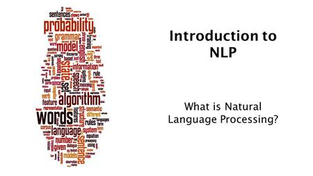 Introduction to NLP What is Natural Language Processing?