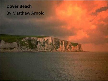 analysis dover beach matthew arnold 1 Dover beach is a beautiful poem written by a famous poet, matthew arnold from the romantic era the poem is melancholic and pessimistic in nature and shows human.