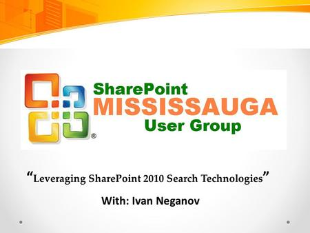 """ Leveraging SharePoint 2010 Search Technologies "" With: Ivan Neganov."