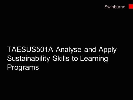 Swinburne TAESUS501A Analyse and Apply Sustainability Skills to Learning Programs.