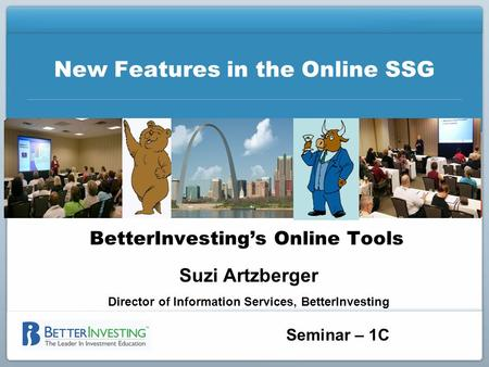 Seminar – 1C New Features in the Online SSG BetterInvesting's Online Tools Suzi Artzberger Director of Information Services, BetterInvesting.