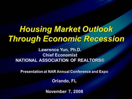 Presentation at NAR Annual Conference and Expo Orlando, FL November 7, 2008 Presentation at NAR Annual Conference and Expo Orlando, FL November 7, 2008.