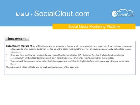 Www.SocialClout.com Social Media Monitoring Platform Engagement feature of SocialClout helps you to understand the pulse of your customers and engage to.