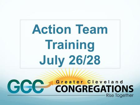 "Action Team Training July 26/28 Roles and Responsibilities Action Team Member: Conduct ""me-search"" individual meetings and house meetings. Share stories,"