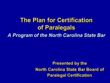 The Plan for Certification of Paralegals A Program of the North Carolina State Bar Presented by the North Carolina State Bar Board of Paralegal Certification.