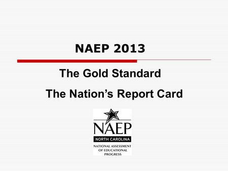 The Gold Standard The Nation's Report Card NAEP 2013.