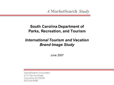 A MarketSearch Study South Carolina Department of Parks, Recreation, and <strong>Tourism</strong> International <strong>Tourism</strong> and Vacation Brand Image Study June 2007 MarketSearch.