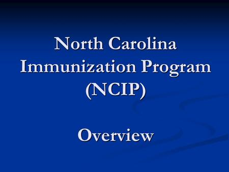 North Carolina Immunization Program (NCIP) Overview.