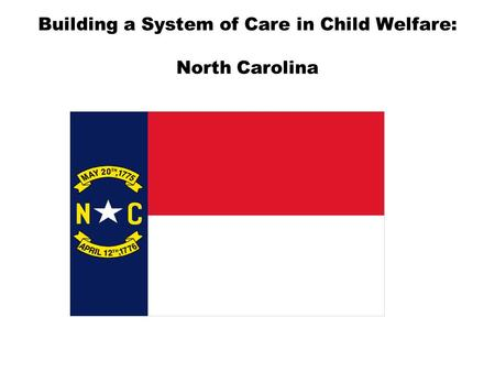 Building a System of Care in Child Welfare: North Carolina.